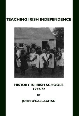 Teaching Irish Independence: History in Irish Schools, 1922-72