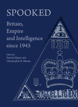 Spooked: Britain, Empire and Intelligence Since 1945