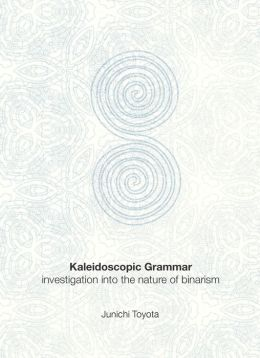 Kaleidoscopic Grammar: Investigation into the Nature of Binarism