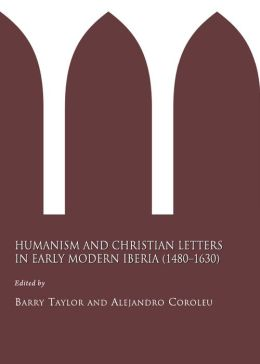 Humanism and Christian Letters in Early Modern Iberia (1480-1630)