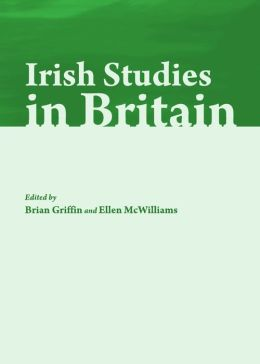 Irish Studies in Britain: New Perspectives on History and Literature