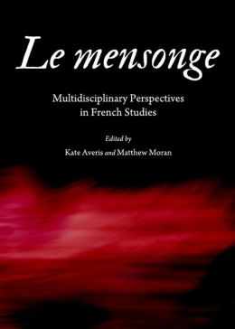 Le Mensonge: Multidisciplinary Perspectives in French Studies