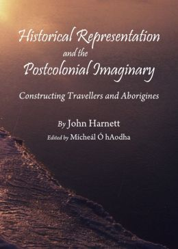 Historical Representation and the Postcolonial Imaginary: Constructing Travellers and Aborigines
