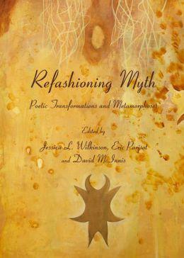 Refashioning Myth: Poetic Transformations and Metamorphoses