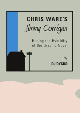 Chris Wares Jimmy Corrigan: Honing the Hybridity of the Graphic Novel
