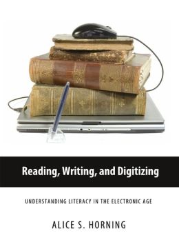 Reading, Writing, and Digitizing: Understanding Literacy in the Electronic Age