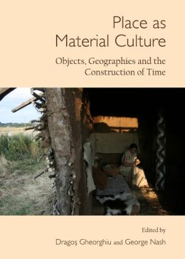 Place as Material Culture: Objects, Geographies and the Construction of Time