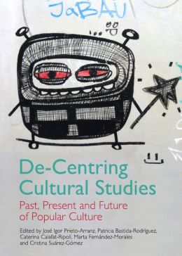 De-Centring Cultural Studies: Past, Present and Future of Popular Culture