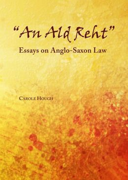 'An Ald Reht': Essays on Anglo-Saxon Law