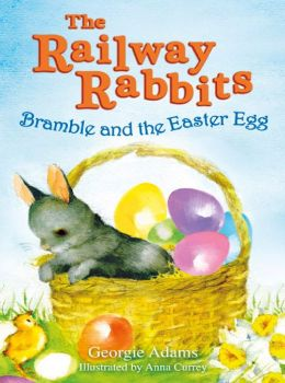 Bramble and the Easter Egg: The Railway Rabbits: Book Four
