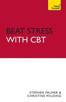 Beat Stress with CBT. by Christine Wilding, Stephen Palmer