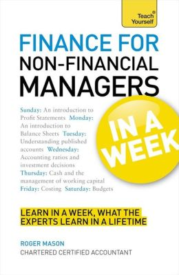 Finance for Non-Financial Managers In a Week A Teach Yourself Guide