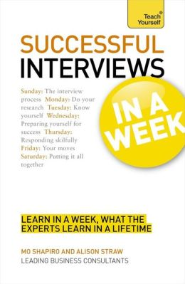 Succeeding at Interviews In a Week A Teach Yourself Guide