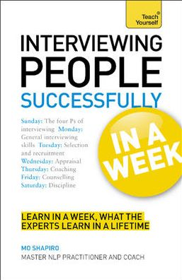 Interviewing People Successfully In a Week: A Teach Yourself Guide