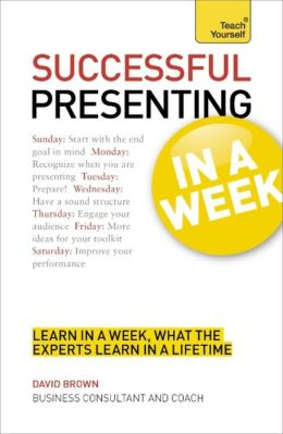 Successful Presenting In a Week A Teach Yourself Guide