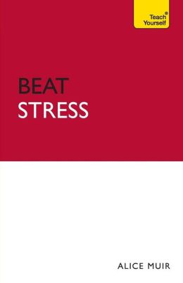 Beat Stress: A Teach Yourself Guide