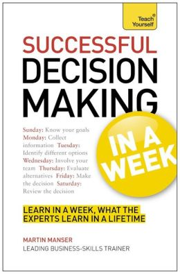 Business Decision Making In a Week: A Teach Yourself Guide