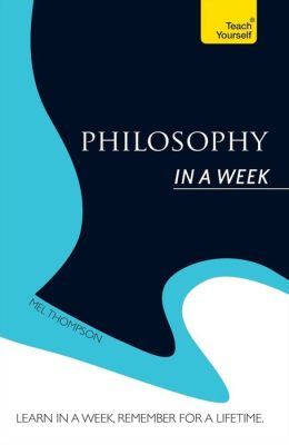 Introduction to Philosophy In a Week: A Teach Yourself Guide