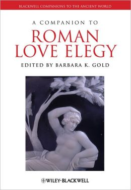 A Companion to Roman Love Elegy