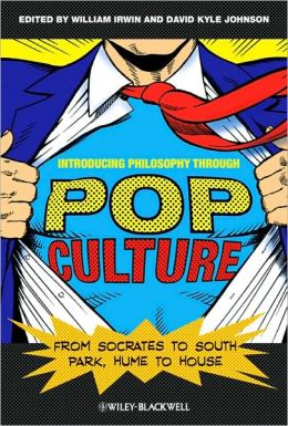 Introducing Philosophy Through Pop Culture: From Socrates to South Park, Hume to House