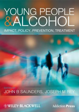 Young People and Alcohol: Impact, Policy, Prevention, Treatment