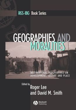 Geographies and Moralities: International Perspectives on Development, Justice and Place