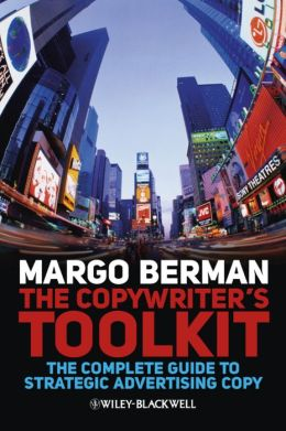 The Copywriter's Toolkit: The Complete Guide to Strategic Advertising Copy