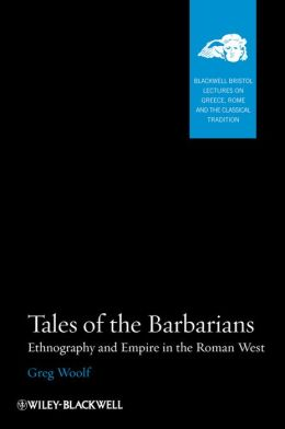 Tales of the Barbarians: Ethnography and Empire in the Roman West
