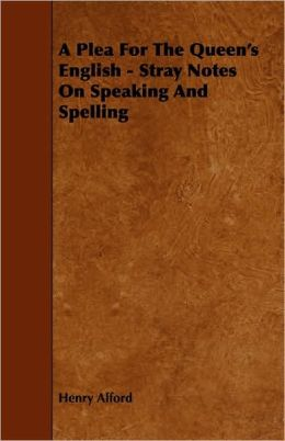 A Plea For The Queen's English - Stray Notes On Speaking And Spelling
