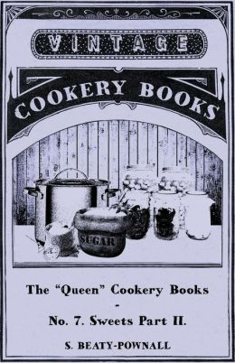 The Queen Cookery Books - No. 7 Sweets Part Ii