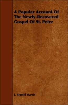 A Popular Account Of The Newly-Recovered Gospel Of St. Peter