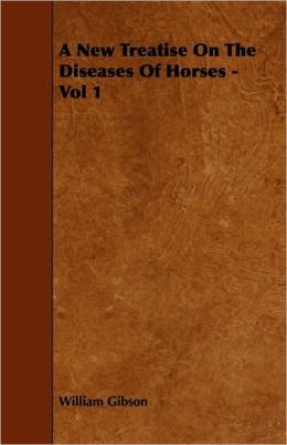 A New Treatise On The Diseases Of Horses - Vol 1
