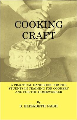 Cooking Craft - A Practical Handbook For Students In Training For Cookery And For The Homework