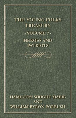 The Young Folks Treasury - Volume 7 - Heroes and Patriots