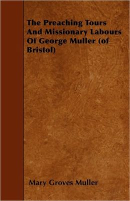 The Preaching Tours and Missionary Labours of George Muller (of Bristol)