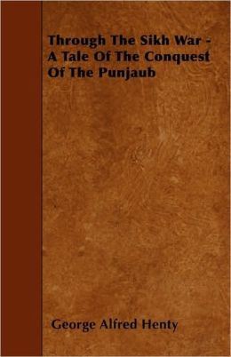 Through the Sikh War - A Tale of the Conquest of the Punjaub