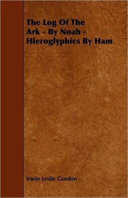 The Log of the Ark - By Noah - Hieroglyphics by Ham
