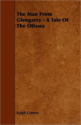 The Man From Glengarry - A Tale Of The Ottawa