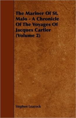 The Mariner of St. Malo - A Chronicle of the Voyages of Jacques Cartier (Volume 2)