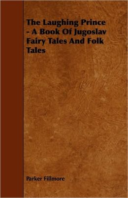 The Laughing Prince - A Book Of Jugoslav Fairy Tales And Folk Tales