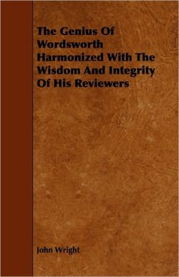 The Genius Of Wordsworth Harmonized With The Wisdom And Integrity Of His Reviewers