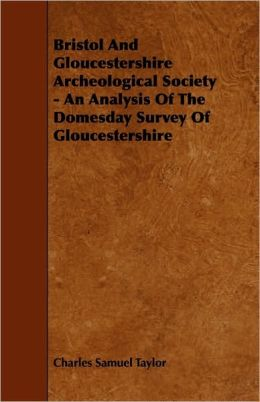 Bristol And Gloucestershire Archeological Society - An Analysis Of The Domesday Survey Of Gloucestershire