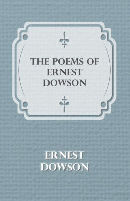 The Poems Of Ernest Dowson