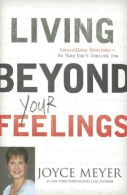 Living Beyond Your Feelings: Controlling Your Emotions So They Don't Control You