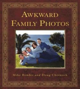 Awkward Family Photos. by Mike Bender, Doug Chernack