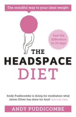 The Headspace Diet: 10 Days to Finding Your Ideal Weight. by Andy Puddicombe
