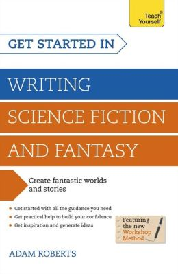 Get Started Writing Science Fiction and Fantasy: A Teach Yourself Guide