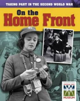 Taking Part in the Second World War. on the Home Front