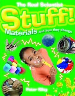 Stuff!: Materials and How They Change