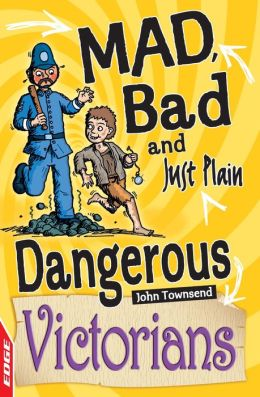 EDGE: Mad, Bad and Just Plain Dangerous: Victorians